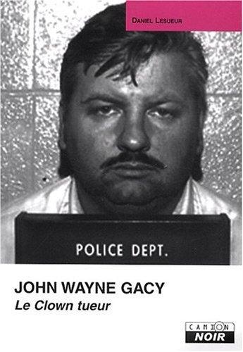JOHN WAYNE GACY Le clown tueur par Daniel Lesueur