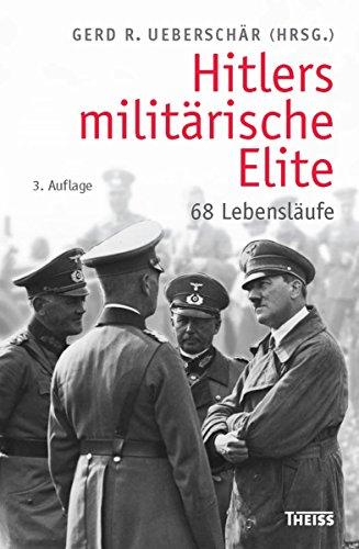 Hitlers militärische Elite: 68 Lebensläufe