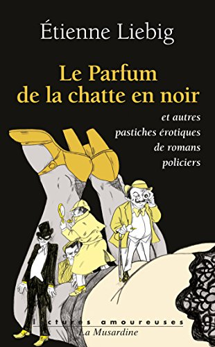 Le parfum de la chatte en noir (Lectures amoureuses) par Etienne Liebig