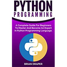 Python: Python Programming: A Complete Practical Guide For Beginners To Master Python Programming Language (English Edition)