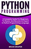 Image de Python: Python Programming: A Complete Guide For Beginners To Master And Become An Ex