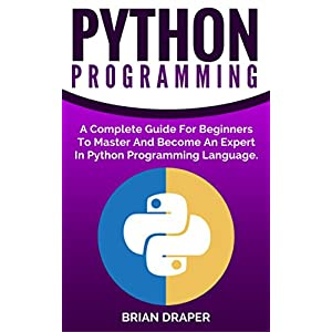 Python: Python Programming: A Complete Guide For Beginners To Master And Become An Ex