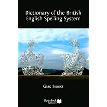Dictionary of the British English Spelling System (English Edition)