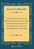 The Teaching Staff of Secondary Schools in the United States, Amount of Education, Length of Experience, Salaries (Classic Reprint)