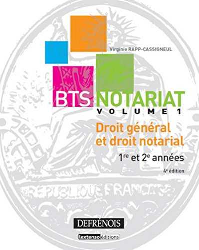 BTS Notariat. Droit général et droit notarial. 1re et 2e années, Vol 1. 4ème Ed.