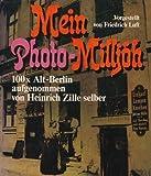 Mein Photo-Milljöh: 100 x Alt- Berlin aufgenommen von Heinrich Zille selber