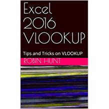 Excel 2016 VLOOKUP: Tips and Tricks on VLOOKUP (English Edition)