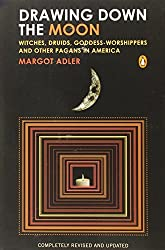 Drawing Down the Moon: Witches, Druids, Goddess-Worshippers, and Other Pagans in America by Margot Adler (2006-10-03)