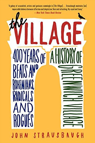 the-village-400-years-of-beats-and-bohemians-radicals-and-rogues-a-history-of-greenwich-village