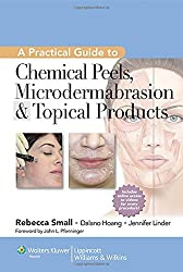 A Practical Guide to Chemical Peels, Microdermabrasion & Topical Products (Cosmetic Procedures)