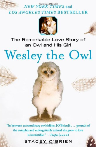 Wesley the Owl: The Remarkable Love Story of an Owl and His Girl por Stacey O'Brien