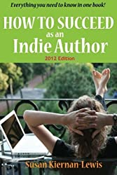 How to Succeed as an Indie Author by Susan Kiernan-Lewis (2012-02-21)
