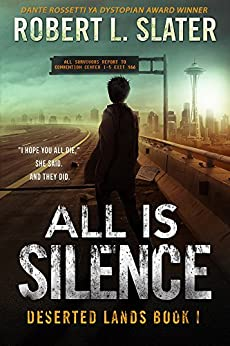 All Is Silence: Post-Apocalyptic Young Adult (Deserted Lands Book 1) (English Edition) di [Slater, Robert L.]