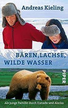 Bären, Lachse, wilde Wasser: Als junge Familie durch Kanada und Alaska von [Kieling, Andreas]