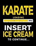 Karate Loading 75% Insert Ice Cream To Continue: Writing Journal Notebook - Dartan Creations, Heather Nickles