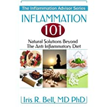 Inflammation 101: Natural Solutions Beyond the Anti Inflammatory Diet (The Inflammation Advisor) by Dr Iris R Bell MD PhD (2014-07-31)