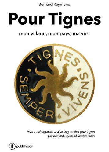 Pour Tignes, Mon Village, Mon Pays, Ma Vie !