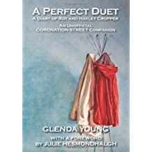 A Perfect Duet: A Diary of Roy and Hayley Cropper - An Unofficial Coronation Street Companion: Written by Glenda Young, 2014 Edition, Publisher: FBS Publishing [Paperback]