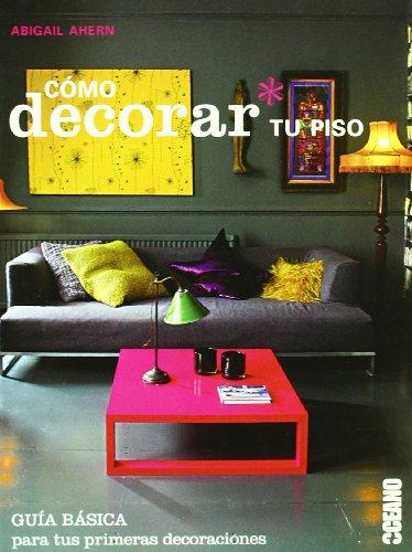 Cómo decorar tu piso: Trucos para que tu hogar se convierta en la casa de tus sueños (Ilustrados / Estilos de vida)