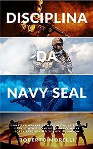 DISCIPLINA DA NAVY SEAL: Come sviluppare la mentalità, la forza di volontà e l'autodisciplina delle forze