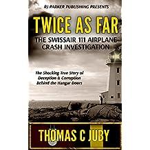 Twice as Far: The True Story of SwissAir Flight 111 Airplane Crash Investigation (English Edition)