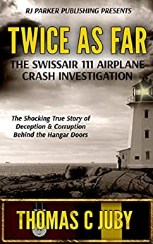 Twice as Far: The True Story of SwissAir Flight 111 Airplane Crash Investigation (English Edition) di [Juby, Thomas C., Parker Publishing, RJ]