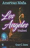 American Mafia: Los Angeles Stalked - Grace C. Stone