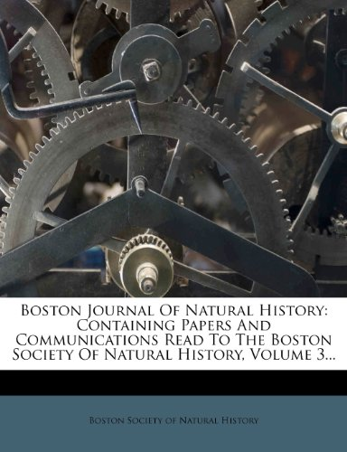 Boston Journal Of Natural History: Containing Papers And Communications Read To The Boston Society Of Natural History, Volume 3...
