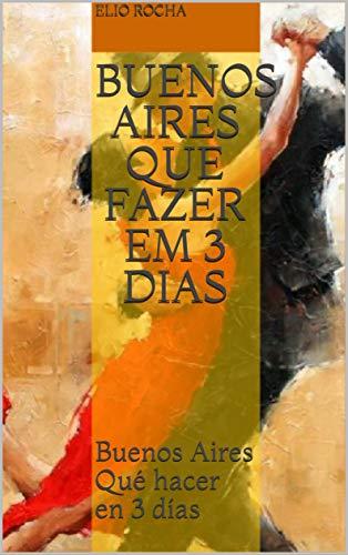 Buenos Aires Que fazer em 3 dias: Buenos Aires Qué hacer en 3 días por Elio Rocha