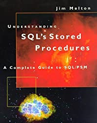 Understanding Sql's Stored Procedures : A Complete Guide to Sql/Psm (The Morgan Kaufmann Series in Data Management Systems) by Jim Melton (1998-02-02)