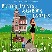 Better Haunts and Garden Gnomes: A Cozy Paranormal Mystery: A Happily Everlasting World Novel: (Un) Lucky Valley, Book 1