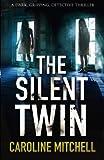The Silent Twin: A dark, gripping detective thriller: Volume 3 (Detective Jennifer Knight Crime Thriller Series)