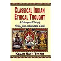 Classical Indian Ethical Thought: A Philosophical Study of Hindu, Jaina and Bauddha Morals
