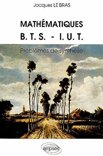 Mathématiques BTS-IUT : Problèmes de synthèse par Jacques Le Bras