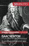 Isaac Newton et la gravitation universelle: Un scientifique au tempérament rageur
