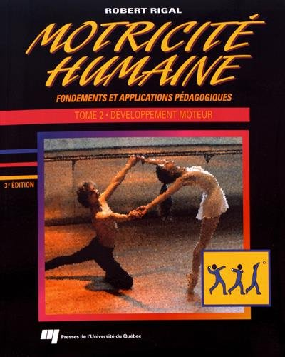 Motricité humaine : fondements et applications pédagogiques : Tome 2, Développement moteur