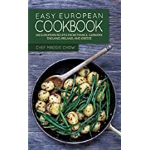 Easy European Cookbook: 200 European Recipes from France, Germany, England, Ireland, and Greece (European Cookbook, European Recipes, Mediterranean Cookbook, ... French Recipes Book 1) (English Edition)