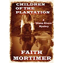 "Children of the Plantation: A ""Diana Rivers"" Mystery (The Diana Rivers Mysteries Book 2)"