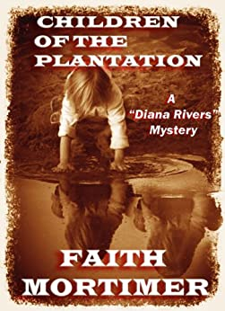 "Children of the Plantation: A ""Diana Rivers"" Mystery (The Diana Rivers Mysteries Book 2) by [Mortimer, Faith]"
