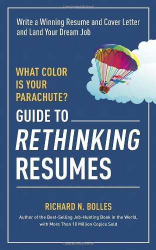 What Color Is Your Parachute? Guide to Rethinking Resumes: Write a Winning Resume and Cover Letter and Land Your Dream Interview by Bolles, Richard N. (2014) Paperback