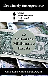 10 SELF-MADE MILLIONAIRE HABITS (Grow Your Business in a Snap! Book 1)