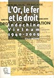 L'Or, le fer et le droit - Indochine-Vietnam (1940-2009)