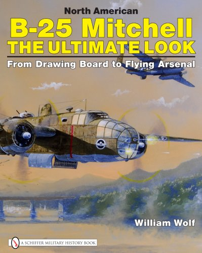 North American B-25 Mitchell: The Ultimate Look: from Drawing Board to Flying Arsenal por William Wolf
