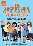 The Secret Life of 4, 5 and 6 Year Olds: What Little People Can Tell Us About Big People