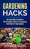 Gardening Hacks: DIY Solutions to Improve the Efficiency, Healthy & Ecological Footprint of Your Garden