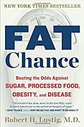 Fat Chance: Beating the Odds Against Sugar, Processed Food, Obesity, and Disease by Robert H. Lustig (2013-12-31)