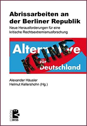 Abrissarbeiten an der Berliner Republik: Neue Herausforderungen für eine kritische Rechtsextremismusforschung (Edition DISS)