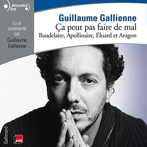 Baudelaire, Apollinaire, Éluard et Aragon lus et commentés par Guillaume Gallienne (Ça peut pas faire de mal 2)