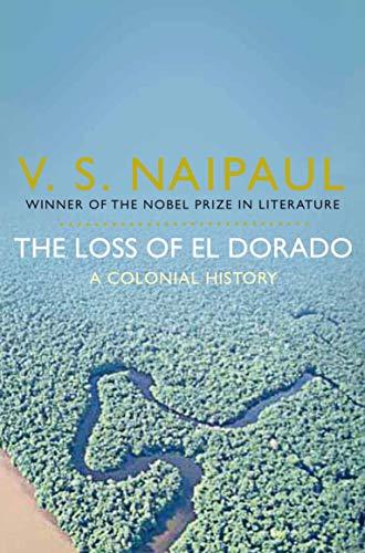 The Loss of El Dorado: A Colonial History por V. S. Naipaul