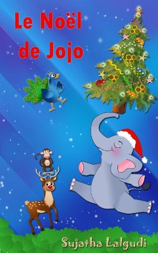 Noël pour enfants: Le Noël de Jojo: Histoires de noel enfant, Children's French Picture book, Livre de Noël pour les enfants.Noël livre,Histoires ... petits,  enfant (Livre pour enfants. t. 25) par Sujatha Lalgudi